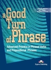 Obrazek A Good Turn of Phrase. Phrasal Verbs & Prepositions Student's Book