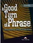Obrazek A Good Turn of Phrase. Advanced Idiom Practice Student's Book