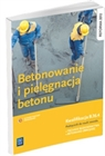 Obrazek Betonowanie i pielęgnacja betonu. Podręcznik do nauki zawodu technik budownictwa kwalifikacja B.16.4